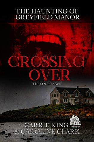 Crossing Over: The Soul Taker (The Haunting of Greyfield Manor Book 4)
