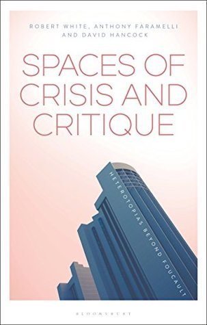 Spaces of Crisis and Critique: Heterotopias Beyond Foucault