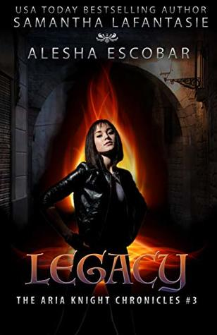 Legacy (The Aria Knight Chronicles Book 3)
