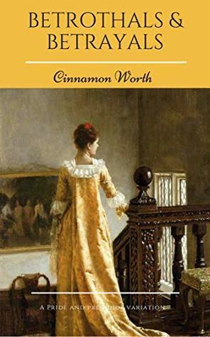 Betrothals & Betrayals: A Pride and Prejudice Variation