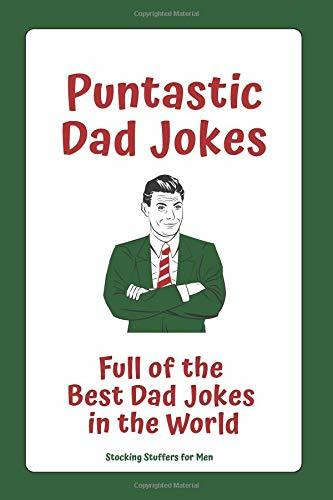 Stocking Stuffers for Men: Puntastic Dad Jokes: Full of the Best Dad Jokes in the World