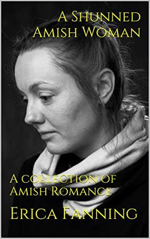 A Shunned Amish Woman: A collection of Amish Romance