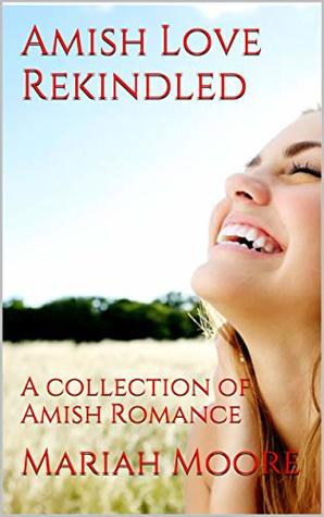 Amish Love Rekindled: A collection of Amish Romance