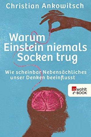 Warum Einstein niemals Socken trug: Wie scheinbar Nebensächliches unser Denken beeinflusst