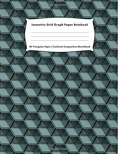 Isometric Grid Graph Paper Notebook | 3D Triangular Paper | Technical Composition: Reticle Paper 1/4 Inch Equilateral Triangle | Useful for 3D Designs like Architecture, Landscaping & 3D Printing