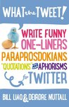 "What the Tweet!?: Write Funny One-liners, Paraprosdokians, ""Quotations"" and Aphorisms for Twitter"