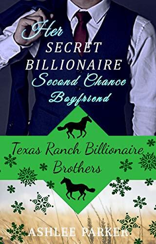 Her Secret Billionaire Second Chance Boyfriend: A Clean BIllionaire Romance (Texas Ranch Billionaire Brothers Book 2)