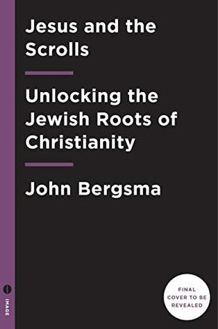 Jesus and the Scrolls: Unlocking the Jewish Roots of Christianity