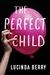 The Perfect Child by Lucinda Berry