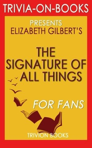 Trivia: The Signature of All Things: A Novel by Elizabeth Gilbert (Trivia-on-Books)