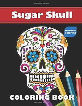 Sugar Skull: Adult Coloring Book - Easy and Detailed Gothic Images to Celebrate the Day of the Dead