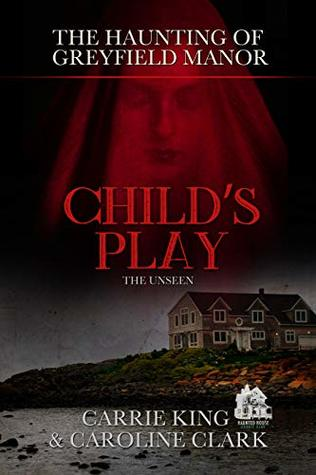 Child's Play: The Unseen (The Haunting of Greyfield Manor Book 3)