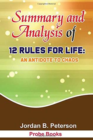 SUMMARY AND ANALYSIS OF 12 RULES FOR LIFE: AN ANTIDOTE TO CHAOS