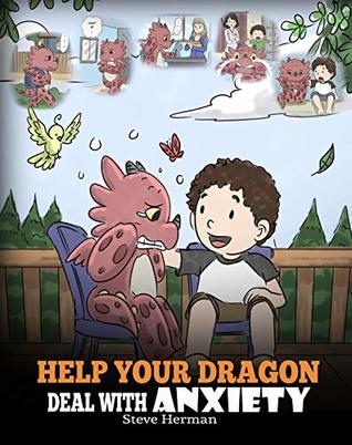 Help Your Dragon Deal With Anxiety: Train Your Dragon To Overcome Anxiety. A Cute Children Story To Teach Kids How To Deal With Anxiety, Worry And Fear. (My Dragon Books Book 22)