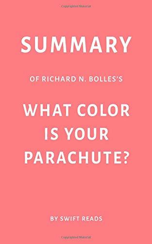 Summary of Richard N. Bolles's What Color Is Your Parachute? by Swift Reads