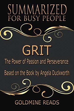 Grit - Summarized for Busy People: The Power of Passion and Perseverance: Based on the Book by Angela Duckworth