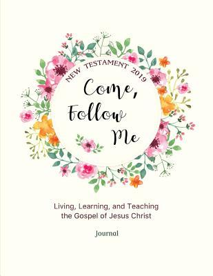 Come, Follow Me New Testament 2019 Living, Learning, and Teaching the Gospel of Jesus Christ Journal: Gospel Study Journal for Individuals and Families