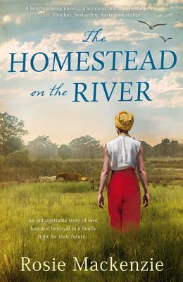 The Homestead on the River by Rosie Mackenzie