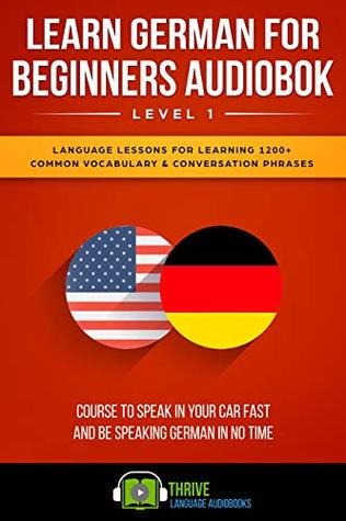 Learn German for Beginners Audiobook Level 1: Innovative Language Lessons for Learning 1200+ Common Vocabulary & Conversation Phrases Course to Speak in ... Speaking German in No Time