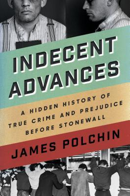 Indecent Advances: The Hidden History of Murder and Masculinity Before Stonewall