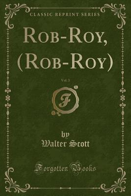 Rob-Roy, (Rob-Roy), Vol. 3 (Classic Reprint)