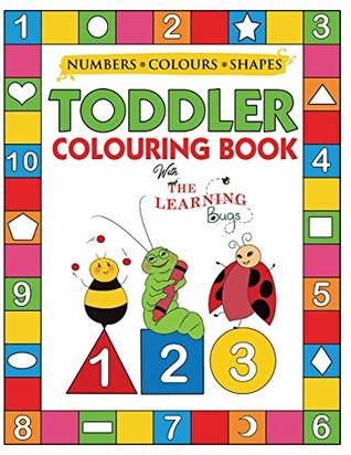 My Numbers, Colours and Shapes Toddler Colouring Book with The Learning Bugs: Fun Children's Activity Colouring Books for Toddlers and Kids Ages 2, 3, 4 & 5 for Nursery & Preschool Prep Success