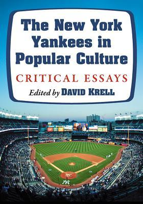 The New York Yankees in Popular Culture: Critical Essays