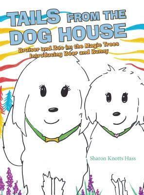 Tails from the Dog House: Bruiser and Boo In: The Magic Trees Introducing Bear and Bunny