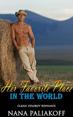 Her Favorite Place In The World: Clean Cowboy Romance
