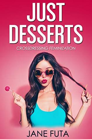 Just Desserts: Crossdressing, Feminization