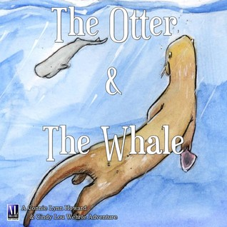 Free digital books download The Otter and the Whale PDF iBook by Cindy Lou Wehrle, Connie Lynn Howard Illustrations: Dacoda Pennycuff