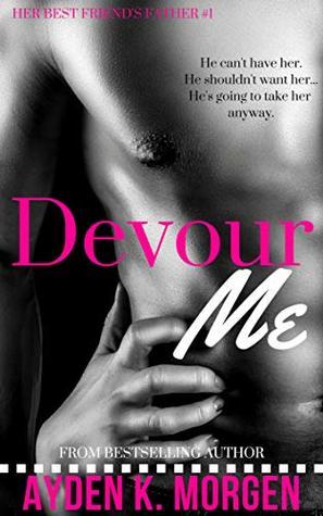 Devour Me (Her Best Friend's Father, #1)