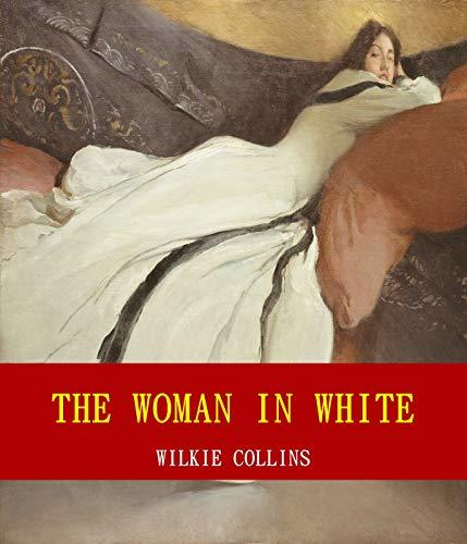 The Woman in White (Unabridged Content) (Famous Classic Author's Work) (ANNOTATED)