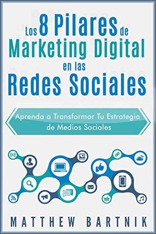 Los 8 Pilares de Marketing Digital en las Redes Sociales: Aprenda a Transformar Tu Estrategia de Medios Sociales: La Guía Definitiva Para Marketing en Internet con Facebook, Twitter, Instagram +mas