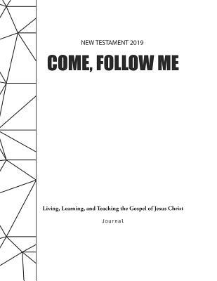 Come, Follow Me New Testament 2019 Living, Learning, and Teaching the Gospel of Jesus Christ Journal: Gospel Study for Individuals and Families
