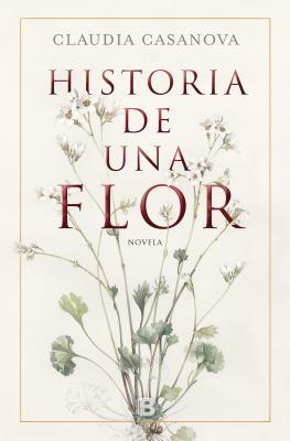 Portada de la novela histórica Historia de una Flor, de Claudia Casanova