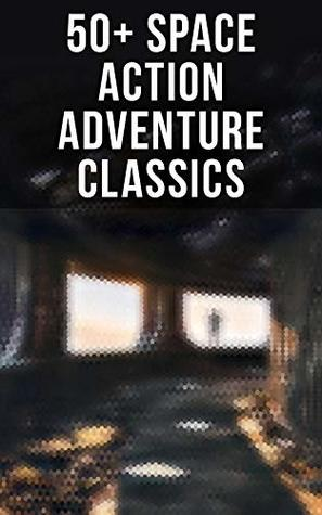 50+ Space Action Adventure Classics: Intergalactic Wars, Alien Attacks & Sci-Fi Novels: The War of the Worlds, The Planet of Peril, From the Earth to the ... Odyssey, Off on a Comet, The Brick Moon