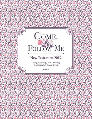 Come, Follow Me New Testament 2019 Living, Learning, and Teaching the Gospel of Jesus Christ: Gospel Study Journal for Individuals and Families