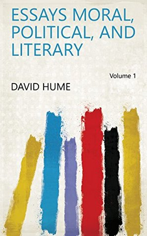 Essays Moral, Political, and Literary Volume 1