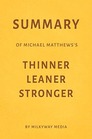 Summary of Michael Matthews's Thinner Leaner Stronger by Milkyway Media
