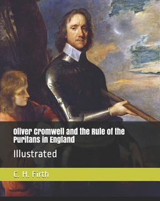 Oliver Cromwell and the Rule of the Puritans in England: Illustrated