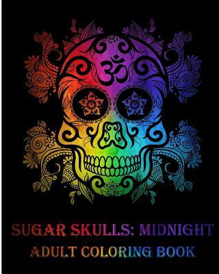 Sugar Skulls: Midnight Adult Coloring Book, Stress Management Coloring Book for Adults (Volume 2)