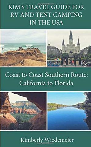 Kim's Travel Guide for RV and Tent Camping in the U.S.A.: Coast to Coast Southern Route: California to Florida