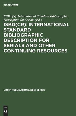 Isbd(cr): International Standard Bibliographic Description for Serials and Other Continuing Resources: Revised from the Isbd(s): International Standard Bibliographic Description Forserials