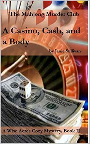 A Casino, Cash... and a Body: A Wise Acres Cozy Mystery: Book II (Wise Acres Cozy Mystery Series 2)