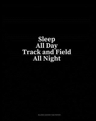Sleep All Day Track and Field All Night: Blank Guitar Tab Paper
