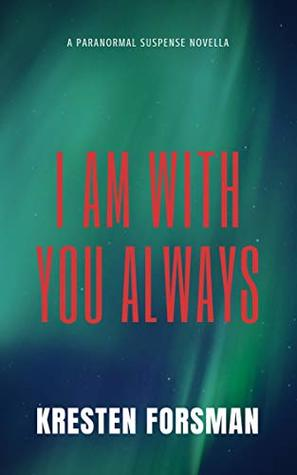 I Am With You Always A Paranormal Suspense Novella By Kresten Forsman