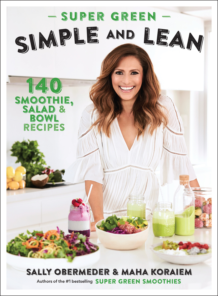 Super Green Simple and Lean: 140 Smoothies, Salad  Bowl Recipes