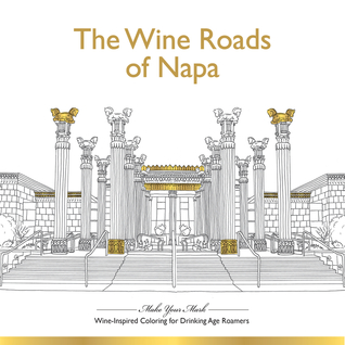 The Wine Roads of Napa: Wine-Inspired Coloring Book for Drinking-Age Roamers
