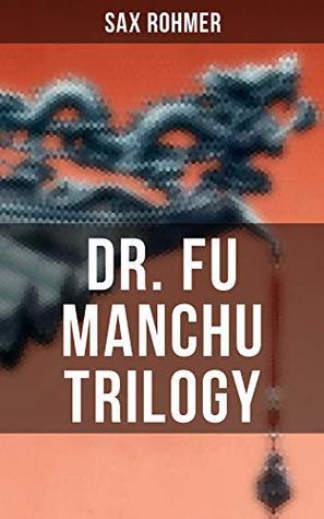 Dr. Fu Manchu Trilogy: The Insidious Dr. Fu Manchu, The Return of Dr. Fu Manchu & The Hand of Fu Manchu